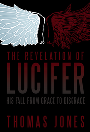 The Revelation of Lucifer: His Fall from Grace to Disgrace - eBook  -     By: Thomas Jones