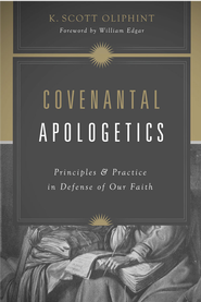 Covenantal Apologetics: Principles and Practice in Defense of Our Faith - eBook  -     By: K. Scott Oliphint, William Edgar