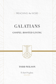 Galatians: Gospel-rooted Living - eBook  -     Edited By: R. Kent Hughes     By: Todd Wilson
