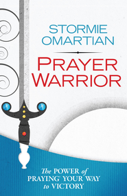 Prayer Warrior: The Power of Praying Your Way to Victory - eBook  -     By: Stormie Omartian