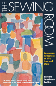 The Sewing Room: Uncommon Reflections on Life, Love and Work - eBook  -     By: Barbara Cawthorne Crafton