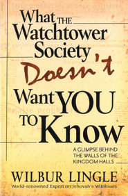 What the Watchtower Society Doesn't Want You to Know: A Glimpse Behind the Walls of the Kingdom Halls - eBook  -     By: Wilbur Lingle