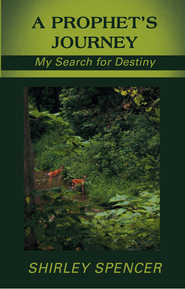 A Prophets Journey: My Search for Destiny - eBook  -     By: Shirley Spencer