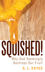 Squished!: Why God Seemingly Destroys Our Fruit - eBook  -     By: S.L. Estes