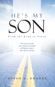 He's My Son: From the Road to Glory - eBook  -     By: Aaron Rhodes