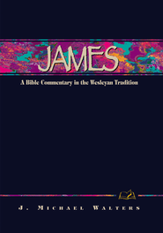James: A Commentary in the Wesleyan Tradition - eBook  -     By: Michael J. Walters