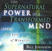 Supernatural Power of a Transformed Mind               Audiobook on CD  -     By: Bill Johnson