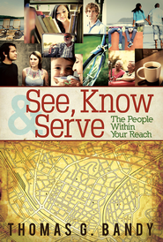 See, Know & Serve the People Within Your Reach - eBook  -     By: Thomas G. Bandy