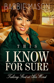 This I Know For Sure: Taking God at His Word - eBook  -     By: Babbie Mason