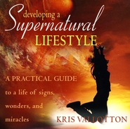 Developing a Supernatural Lifestyle  -     By: Kris Vallotton