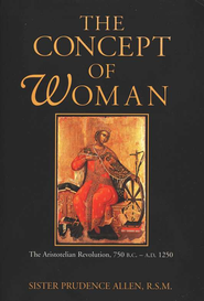 The Concept of Woman: The Aristotelian Revolution, 750 B.C.-A.D. 1250  -     By: Prudence Allen