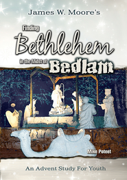 Finding Bethlehem in the Midst of Bedlam - Youth Study: An Advent Study for Youth - eBook  -     By: James W. Moore