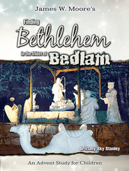 Finding Bethlehem in the Midst of Bedlam - Children's Study: An Advent Study for Children - eBook  -     By: James W. Moore, Brittany Stanley Sky