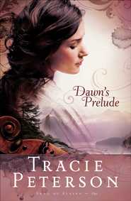 Dawn's Prelude - eBook  -     By: Tracie Peterson