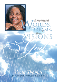 Anointed Words, Dreams, And Visions From God: An Anointed Prophetess From God - eBook  -     By: Veola Thomas
