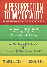 A Resurrection to Immortality: The Resurrection, Our Only Hope of Life after Death - eBook  -     By: William West