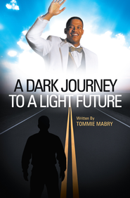 A Dark Journey to a Light Future - eBook  -     By: Tommie Mabry