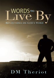 Words to Live By: Reflections on God's Word - eBook  -     By: D.M. Theriot