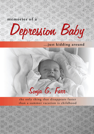 Memories of a Depression Baby Just Kidding Around: The Only Thing That Disappears Faster than a Summer Vacation Is Childhood - eBook  -     By: Sonja G. Farr