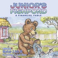 Junior's Fishpond: A Financial Fable - eBook  -     By: Walter J. Erb III