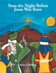 Twas the Night Before Jesus Was Born - eBook  -     By: Dora J. Wallace