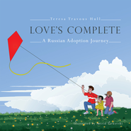 Love's Complete: A Russian Adoption Journey - eBook  -     By: Teresa Travous Hull