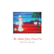 The Hidden Glory Poured Out - eBook  -     By: Naedj V. Joseph