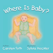 Where Is Baby? - eBook  -     By: Carolyn Toth