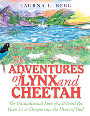 The Adventures of Lynx and Cheetah: The Unconditional Love of a Beloved Pet Gives Us a Glimpse into the Heart of God - eBook  -     By: Laurna L. Berg