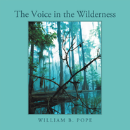 The Voice in the Wilderness - eBook  -     By: William B. Pope