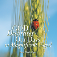 God Decorates Our Days in Magnificent Ways! - eBook  -     By: Renee Herrin Rogers