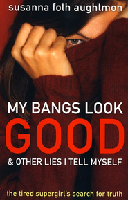 My Bangs Look Good and Other Lies I Tell Myself: The Tired Supergirl's Search for Truth - eBook  -     By: Susanna Foth Aughtmon