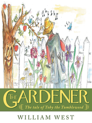 The Gardener: The tale of Toby the Tumbleweed - eBook  -     By: William West