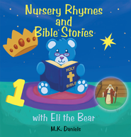 Nursery Rhymes and Bible Stories with Eli the Bear - eBook  -     By: M.K. Daniels