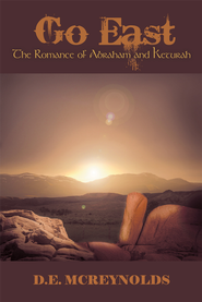 Go East: The Romance of Abraham and Keturah - eBook  -     By: D. McReynolds