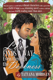 Love Finds a Way, Even through the Darkness - eBook  -     By: Tatyana Morosan