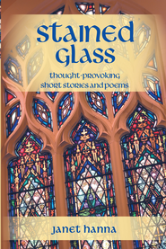 Stained Glass: Thought-Provoking Short Stories and Poems - eBook  -     By: Janet Hanna