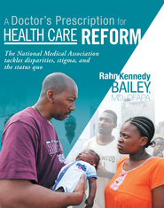 A Doctor's Prescription for Health Care Reform: The National Medical Association tackles disparities, stigma, and the status quo - eBook  -     By: Rahn Bailey