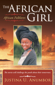 The African Girl: African Folklores - eBook  -     By: Justina Anumbor