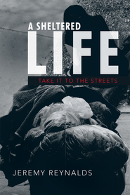 A Sheltered Life: Take It to The Streets - eBook  -     By: Jeremy Reynalds