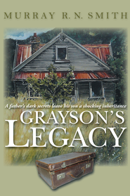 Grayson's Legacy: A father's dark secrets leave his son a shocking inheritance - eBook  -     By: Murray Smith