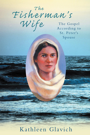 The Fisherman's Wife: The Gospel According to St. Peter's Spouse - eBook  -     By: Kathleen Glavich