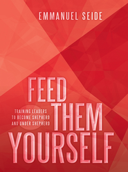 Feed them Yourself: Training leaders to become Shepherd and under Shepherd - eBook  -     By: Emmanuel Seide