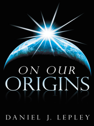 On Our Origins - eBook  -     By: Daniel J. Lepley