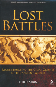 Lost Battles: Reconstructing the Great Clashes of the Ancient World  -     By: Philip Sabin