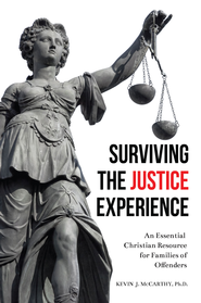 Surviving the Justice Experience: An Essential Christian Resource for Families of Offenders - eBook  -     By: Kevin J. McCarthy