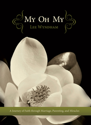 My Oh My: A Journey of Faith through Marriage, Parenting, and Miracles - eBook  -     By: Lee Wyndham