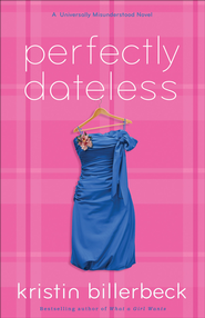 Perfectly Dateless: A Universally Misunderstood Novel - eBook  -     By: Kristin Billerbeck