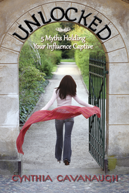 Unlocked: 5 Myths Holding Your Influence Captive - eBook  -     By: Cynthia Cavanaugh