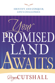 Your Promised Land Awaits: Identify and Conquer Life's Challenges - eBook  -     By: Bryan Cutshall